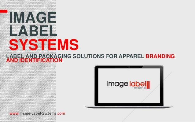 IMAGE LABEL SYSTEMS LABEL AND PACKAGING SOLUTIONS FOR APPAREL BRANDING AND IDENTIFICATION  www.Image-Label-Systems.com