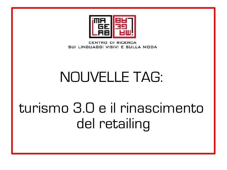 NOUVELLE TAG:turismo 3.0 e il rinascimento        del retailing