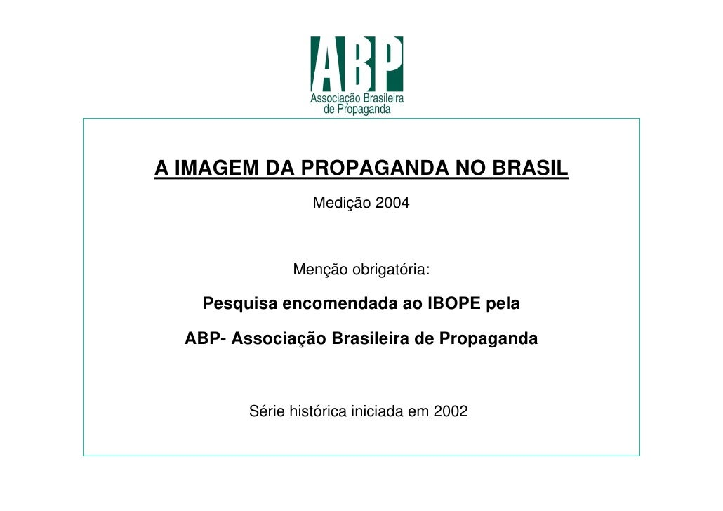 A IMAGEM DA PROPAGANDA NO BRASIL                   Medição 2004                   Menção obrigatória:      Pesquisa encome...