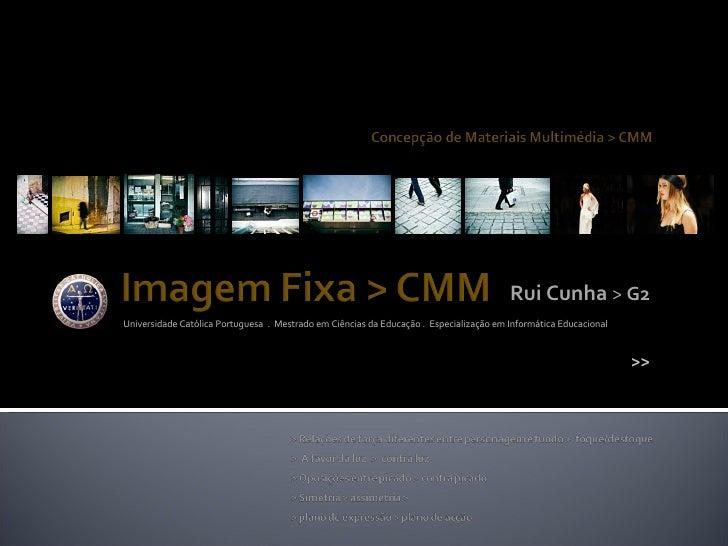 Rui Cunha  >  G2 Universidade Católica Portuguesa  .  Mestrado em Ciências da Educação .  Especialização em Informática Ed...