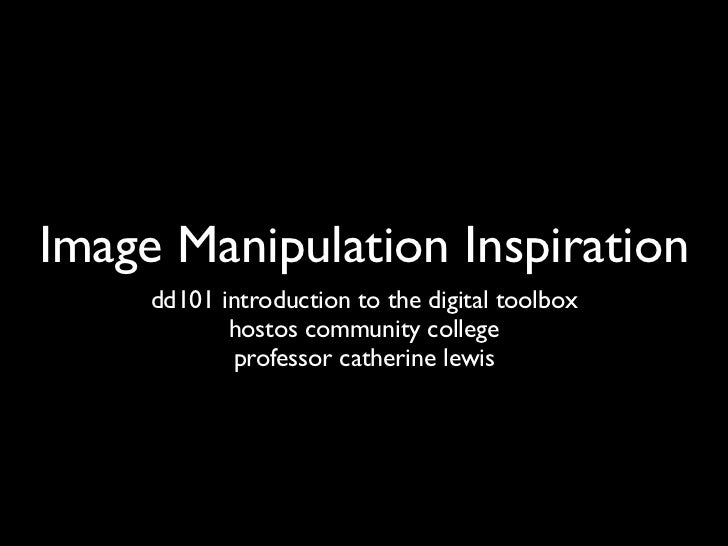 Image Manipulation Inspiration     dd101 introduction to the digital toolbox            hostos community college          ...