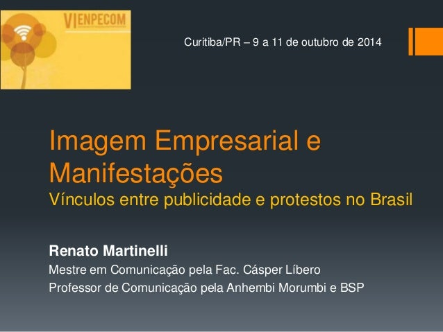 Curitiba/PR – 9 a 11 de outubro de 2014  Imagem Empresarial e  Manifestações  Vínculos entre publicidade e protestos no Br...