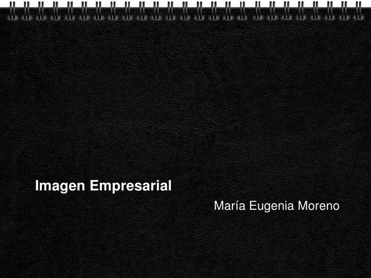 Imagen Empresarial<br />María Eugenia Moreno<br />
