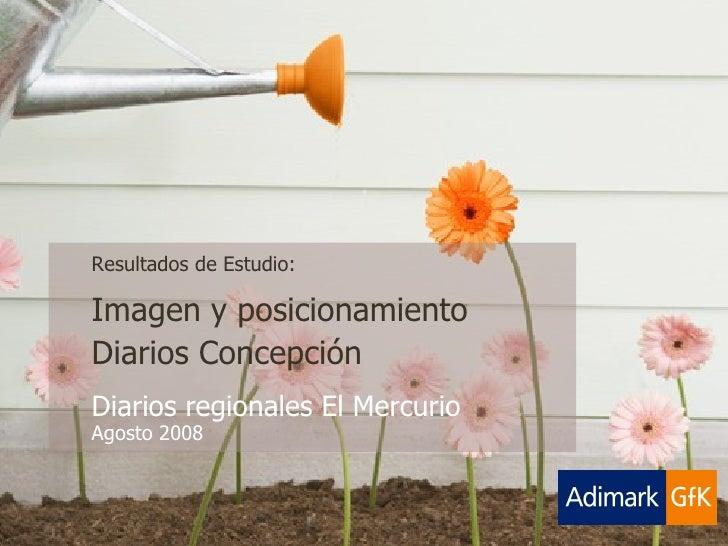 Resultados de Estudio: Imagen y posicionamiento  Diarios Concepción  Diarios regionales El Mercurio Agosto 2008