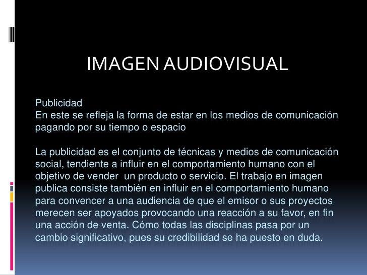 IMAGEN AUDIOVISUAL<br />PublicidadEn este se refleja la forma de estar en los medios de comunicación pagando por su tiempo...