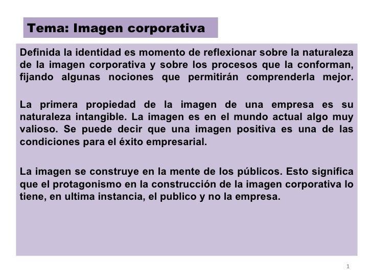Tema: Imagen corporativa Definida la identidad es momento de reflexionar sobre la naturaleza de la imagen corporativa y so...