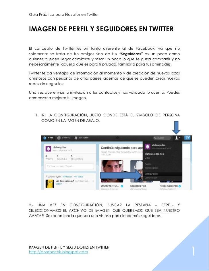 Guía Práctica para Novatos en TwitterIMAGEN DE PERFIL Y SEGUIDORES EN TWITTEREl concepto de Twitter es un tanto diferente ...