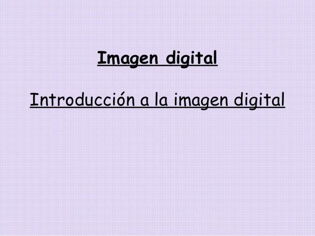 Imagen digital Introducción a la imagen digital