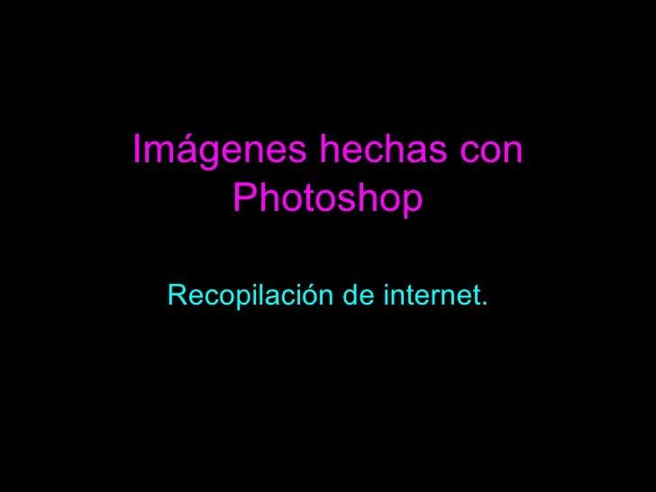 Imágenes hechas con Photoshop Recopilación de internet.