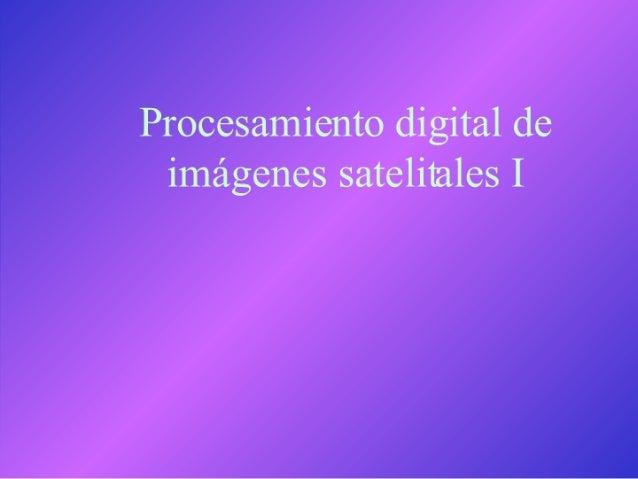 Procesamiento digital de imágenes satelitales I