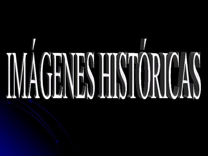 IMÁGENES HISTÓRICAS