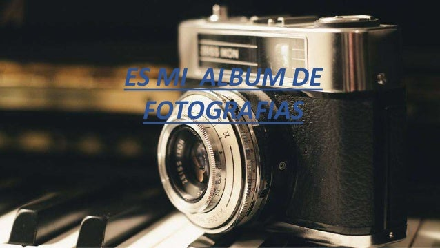 ES MI ALBUM DE FOTOGRAFIAS