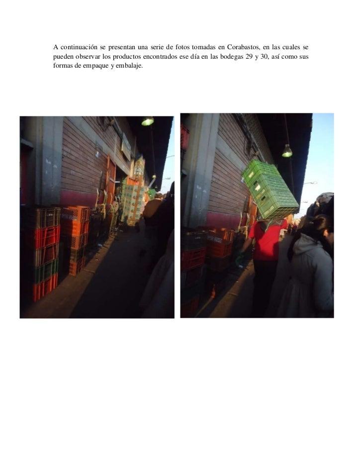 A continuación se presentan una serie de fotos tomadas en Corabastos, en las cuales sepueden observar los productos encont...