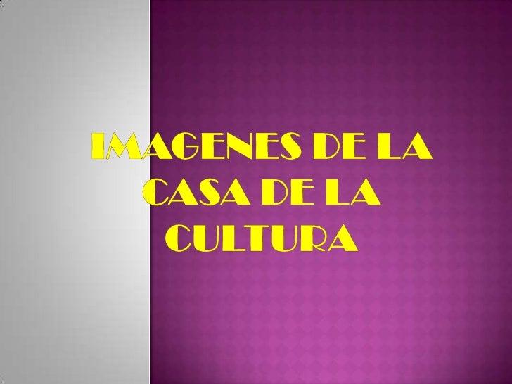 Imagenes de la casa de la cultura<br />