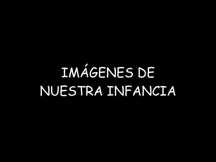 IMÁGENES DE NUESTRA INFANCIA
