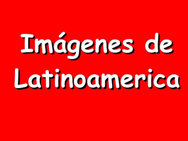 Imagenes Desde Latinoamerica Diapositivas