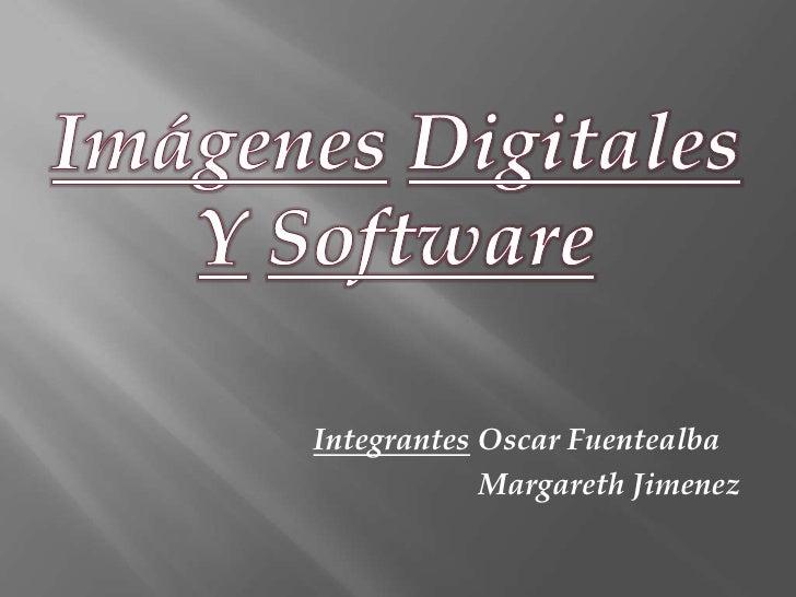 ImágenesDigitales<br />YSoftware<br />IntegrantesOscar Fuentealba <br />                        Margareth Jimenez<br />