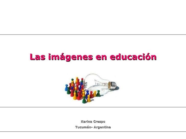 Las imágenes en educación Karina Crespo Tucumán- Argentina