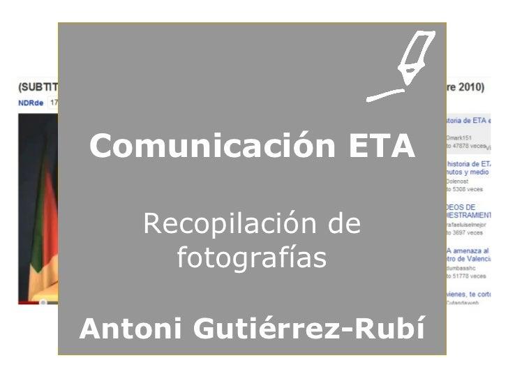 Comunicación ETA Antoni Gutiérrez-Rubí Recopilación de fotografías