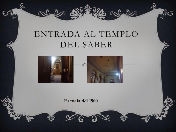 Entrada al templo del saber<br />Escuela del 1900<br />