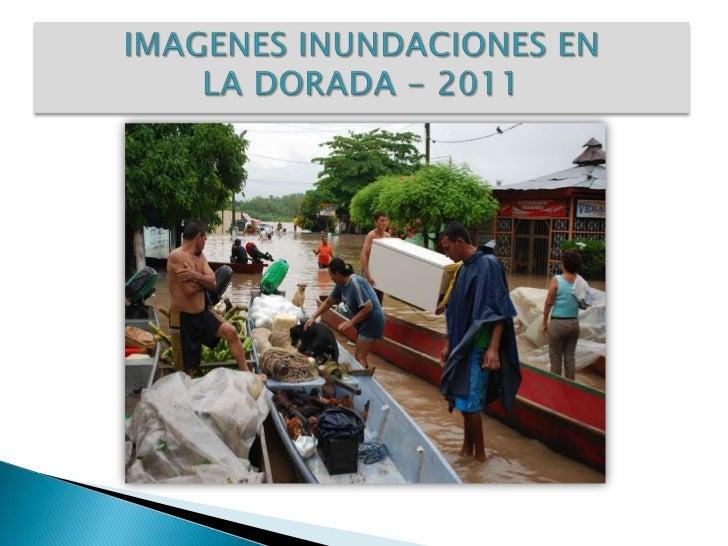 IMAGENES INUNDACIONES ENLA DORADA - 2011<br />