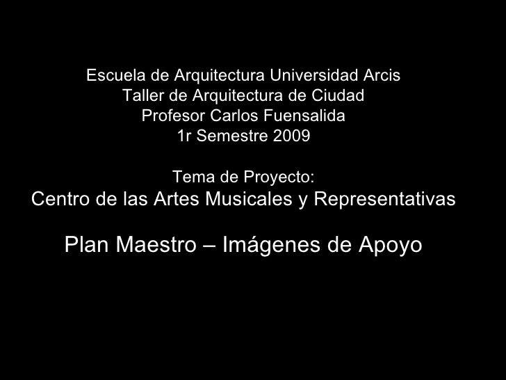 Escuela de Arquitectura Universidad Arcis Taller de Arquitectura de Ciudad Profesor Carlos Fuensalida 1r Semestre 2009 Tem...