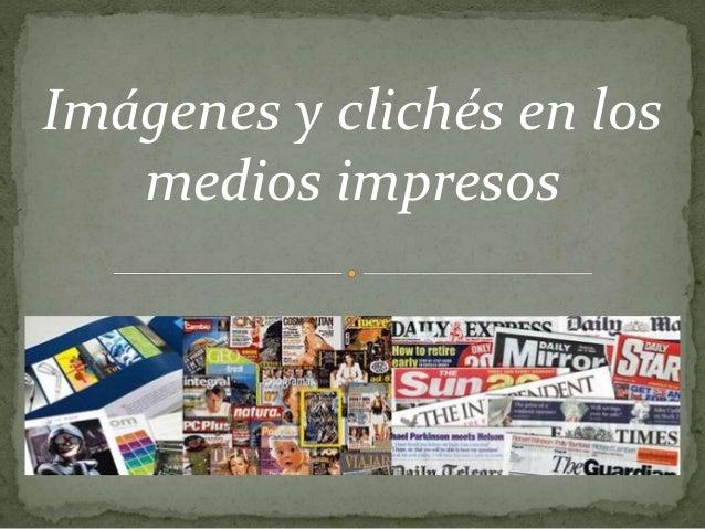 Imágenes y clichés en los medios impresos<br />