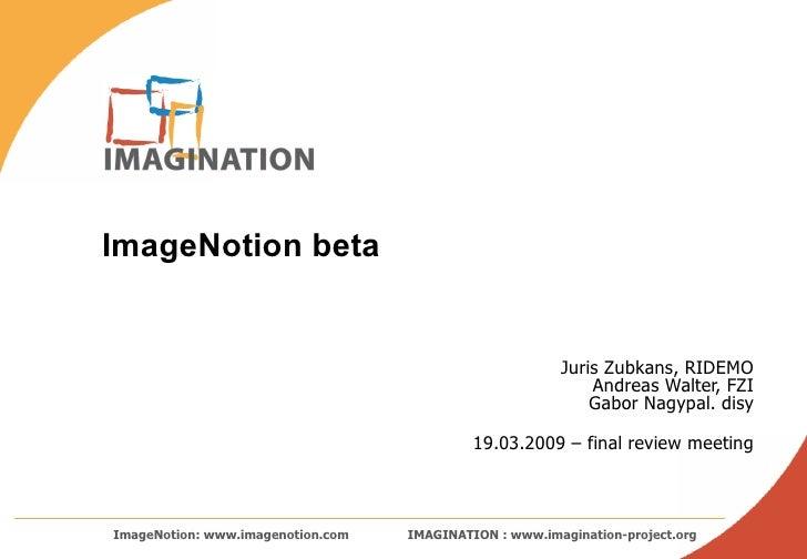 Juris Zubkans, RIDEMO Andreas Walter, FZI Gabor Nagypal. disy 19.03.2009 – final review meeting ImageNotion beta