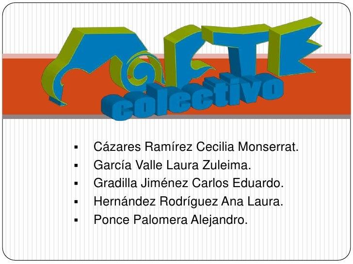 <ul><li>Cázares Ramírez Cecilia Monserrat.