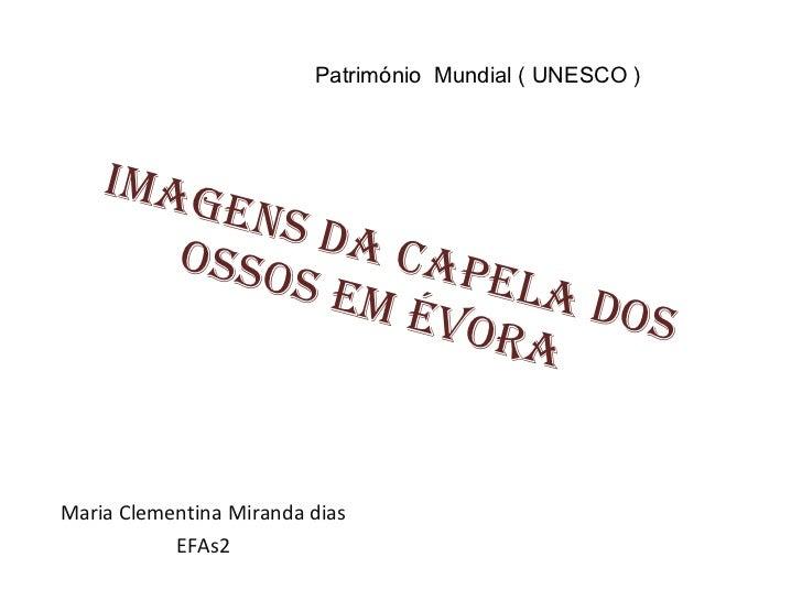Imagens da Capela dos ossos em Évora  Maria Clementina Miranda dias  EFAs2  Património  Mundial ( UNESCO )