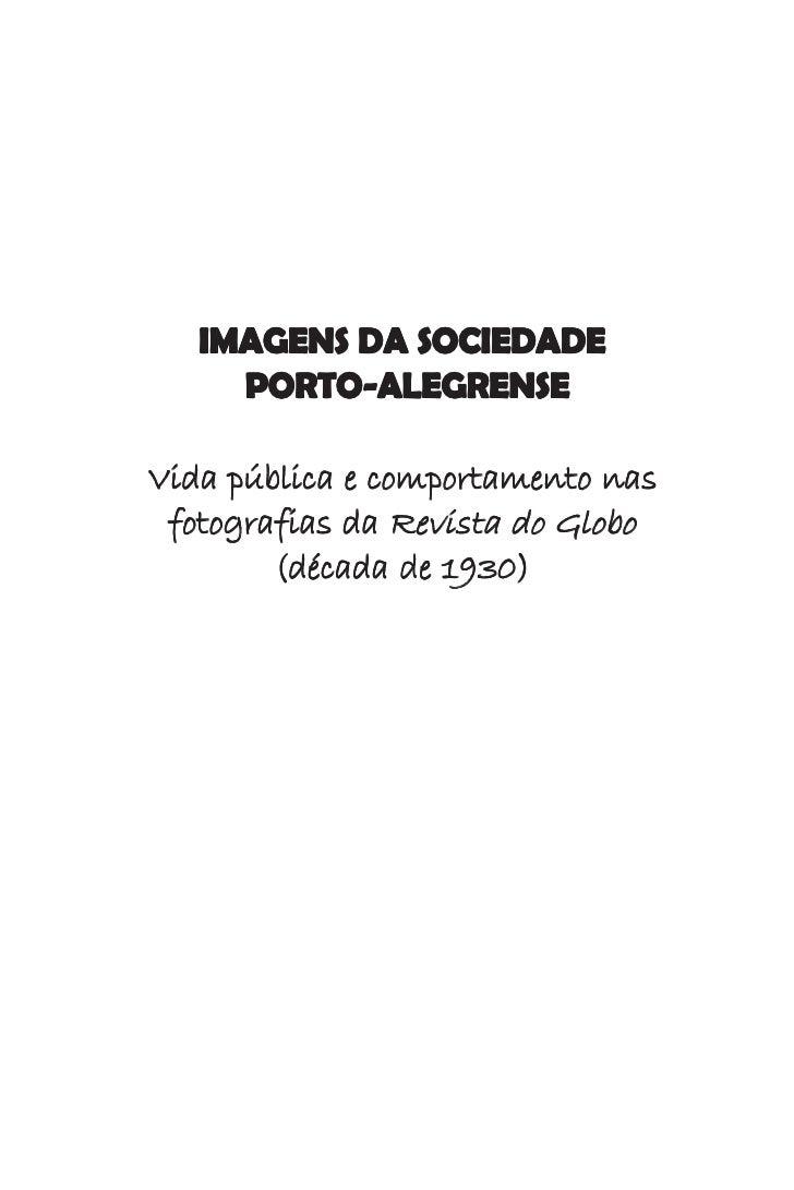 IMAGENS DA SOCIEDADE      PORTO-ALEGRENSE  Vida pública e comportamento nas  fotografias da Revista do Globo         (déca...