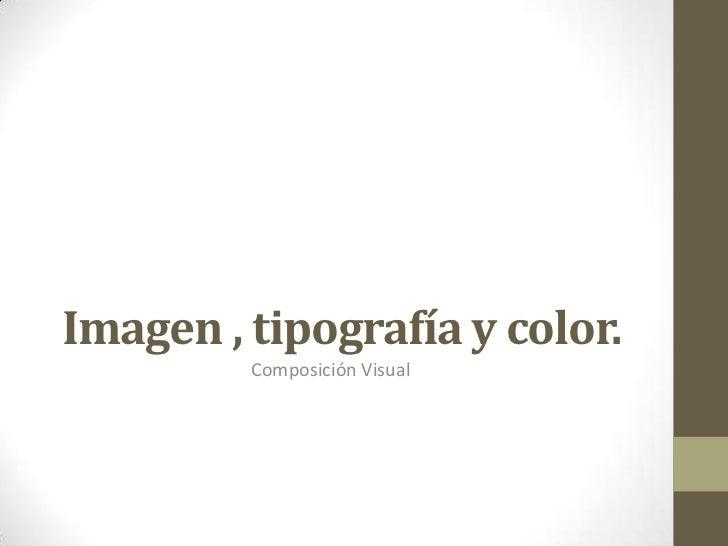 Imagen , tipografía y color.         Composición Visual