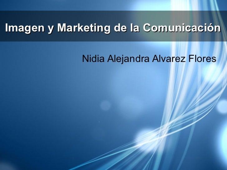 Imagen y Marketing de la Comunicación             Nidia Alejandra Alvarez Flores