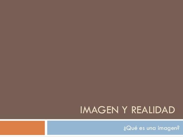 Imagen y realidad clase 1 2014