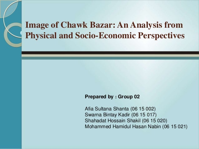 Image of Chawk Bazar an Analysis from Physical and Socio Economic Perspectives