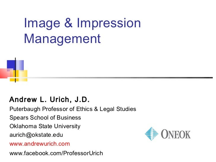 Image & Impression     ManagementAndrew L. Urich, J.D.Puterbaugh Professor of Ethics & Legal StudiesSpears School of Busin...