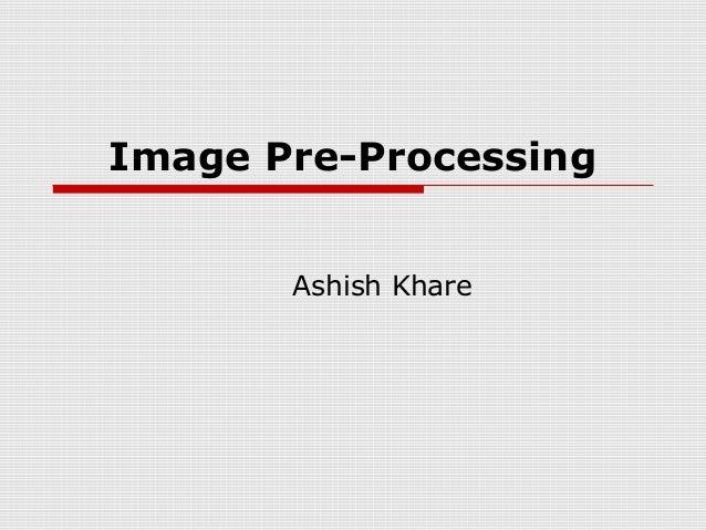 Image Pre-Processing       Ashish Khare