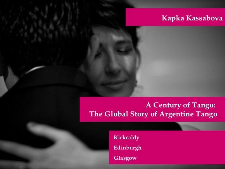 Kapka Kassabova               A Century of Tango:The Global Story of Argentine Tango      Kirkcaldy      Edinburgh      Gl...