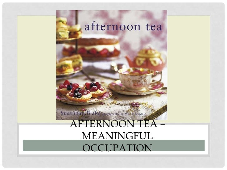 AFTERNOON TEA –  MEANINGFUL  OCCUPATION