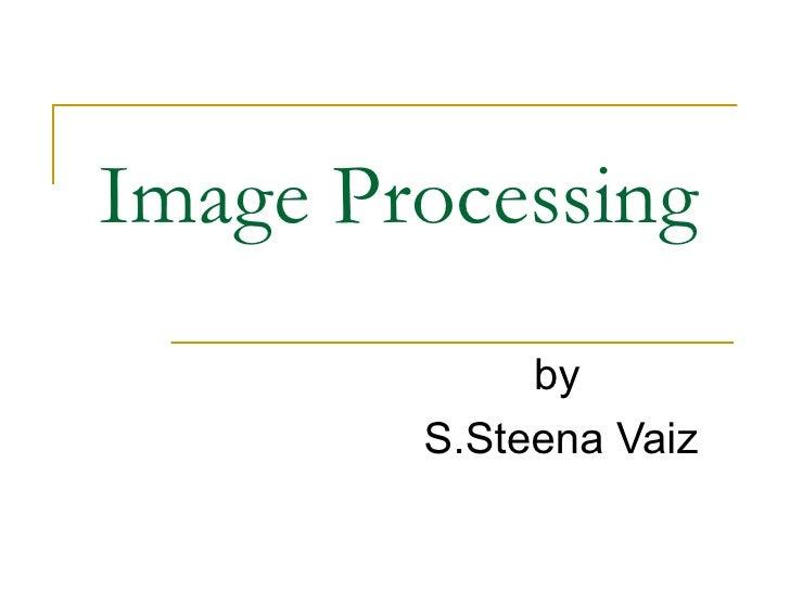 Image Processing by S.Steena Vaiz