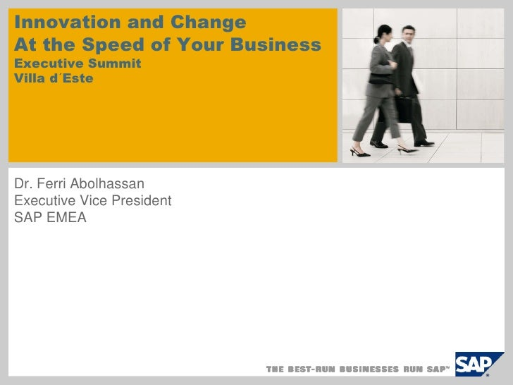 Innovation and Change At the Speed of Your Business Executive Summit Villa d´Este     Dr. Ferri Abolhassan Executive Vice ...