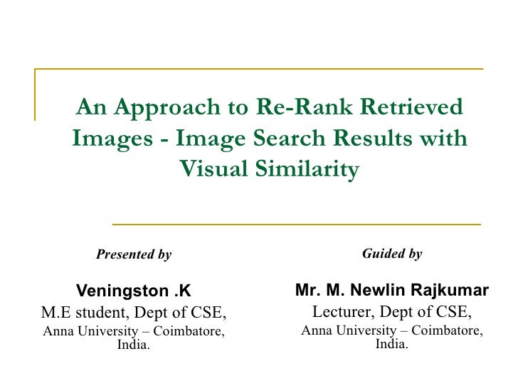 An Approach to Re-Rank Retrieved    Images - Image Search Results with             Visual Similarity        Presented by  ...
