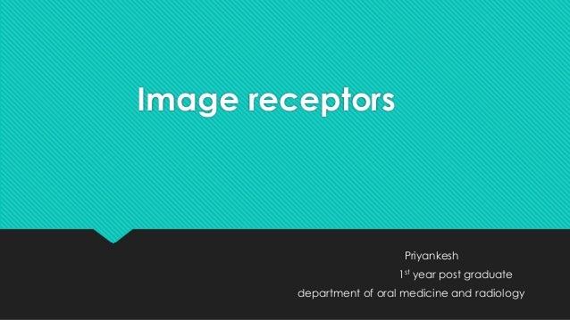 Image receptors Priyankesh 1st year post graduate department of oral medicine and radiology