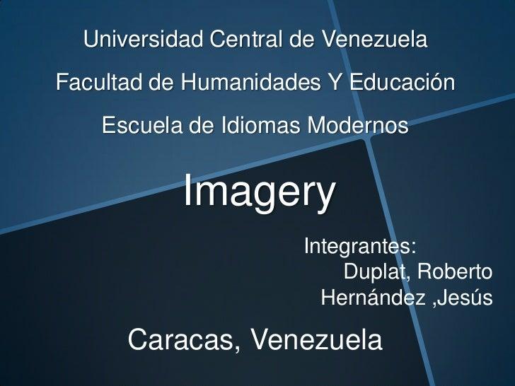Universidad Central de VenezuelaFacultad de Humanidades Y Educación    Escuela de Idiomas Modernos           Imagery      ...