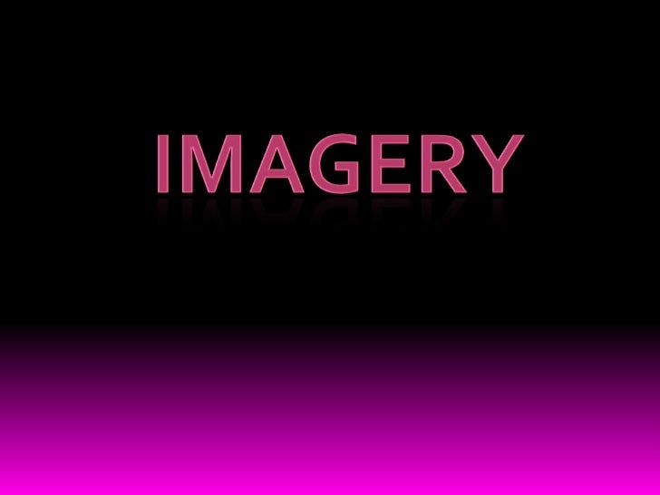  Imagery is the use of vivid description, usually rich in sensory words, to createpictures, or images, in the reader's mi...