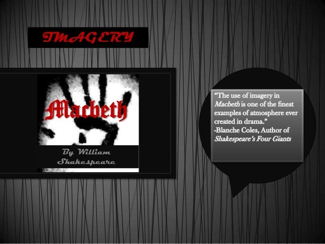 """IMAGERY               """"The use of imagery inMacbeth        Macbeth is one of the finest               examples of atmosphe..."""