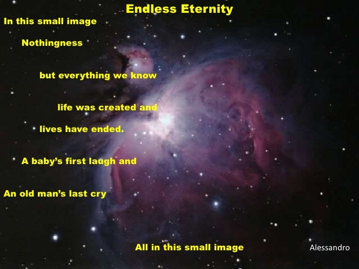 Endless Eternity<br />In this small image<br />	Nothingness<br /> 		but everything we know<br />			life was created and<br...