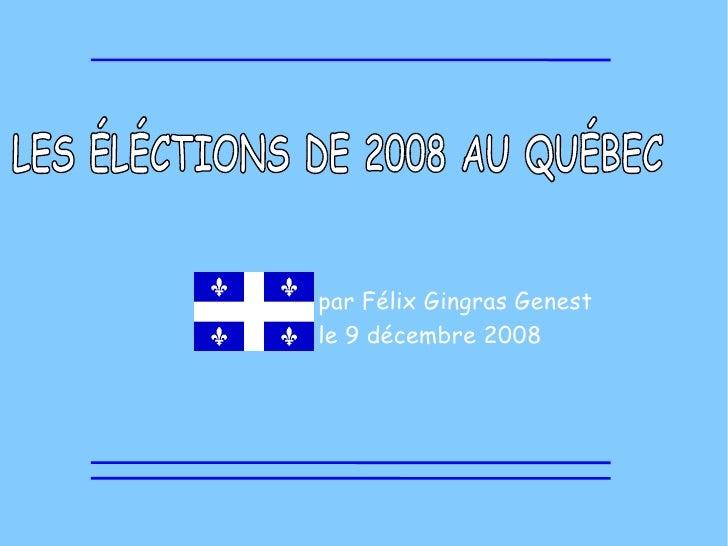 LES ÉLÉCTIONS DE 2008 AU QUÉBEC  par Félix Gingras Genest le 9 décembre 2008