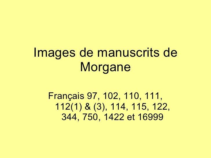 Images de manuscrits de Morgane Français 97, 102, 110, 111, 112(1) & (3), 114, 115, 122, 344, 750, 1422 et 16999