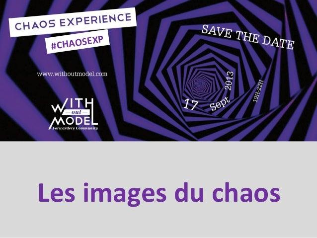 Les images du chaos #CHAOSEXP
